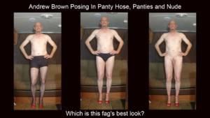 To decide how Faggot Andrew Brown looks best