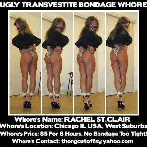 Rachel St.Clair the Ugly Transvestite Bondage Whore